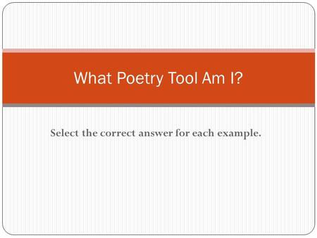 Select the correct answer for each example. What Poetry Tool Am I?