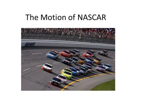 The Motion of NASCAR. The Talladega Motor Speedway 2.66 Miles round trip.