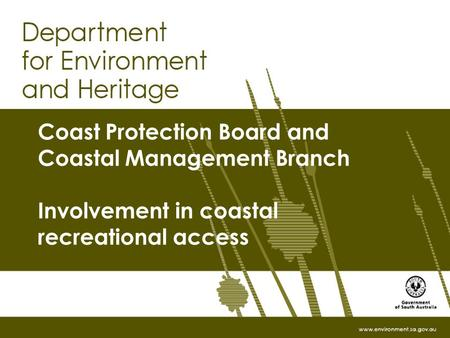 Www.environment.sa.gov.au Coast Protection Board and Coastal Management Branch Involvement in coastal recreational access.