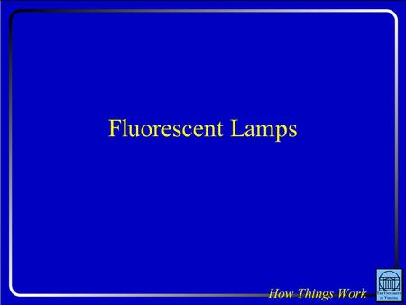 Fluorescent Lamps. Question: A fluorescent lamp tube is coated with a white powder on its inside surface. If that powder were not there, would the lamp.