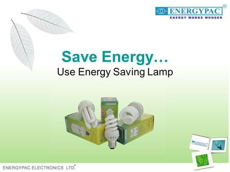 Save Energy… Use Energy Saving Lamp. Introduction Electricity crisis is a common phenomenon in our country. Its a regular sufferings for the people of.