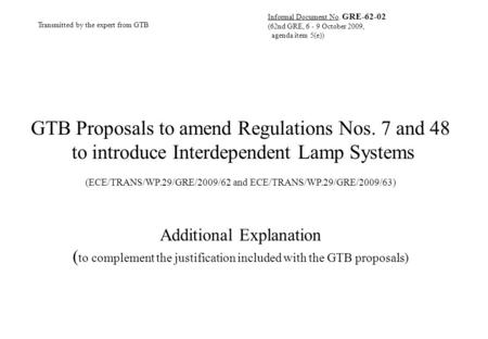 GTB Proposals to amend Regulations Nos. 7 and 48 to introduce Interdependent Lamp Systems (ECE/TRANS/WP.29/GRE/2009/62 and ECE/TRANS/WP.29/GRE/2009/63)