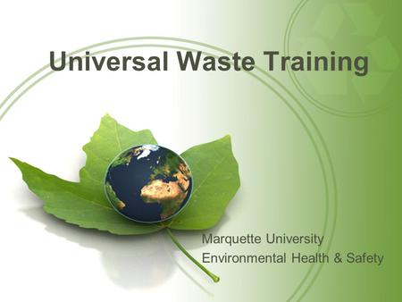 Universal Waste Training Marquette University Environmental Health & Safety.