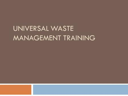 UNIVERSAL WASTE MANAGEMENT TRAINING. Introduction In 1995, the Georgia Department of Natural Resources Environmental Protection Division (EPD) and the.
