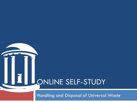 ONLINE SELF-STUDY Handling and Disposal of Universal Waste.