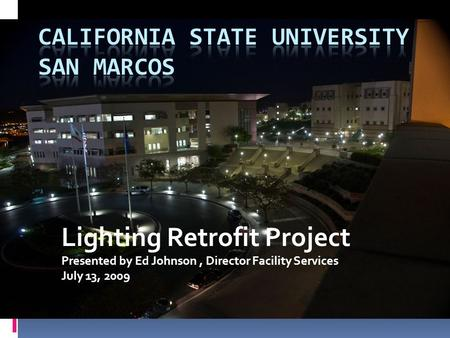 Lighting Retrofit Project Presented by Ed Johnson, Director Facility Services July 13, 2009.