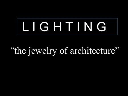 """the jewelry of architecture"""