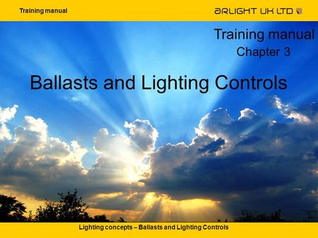 Training manual Lighting concepts – Ballasts and Lighting Controls Ballasts and Lighting Controls Training manual Chapter 3.
