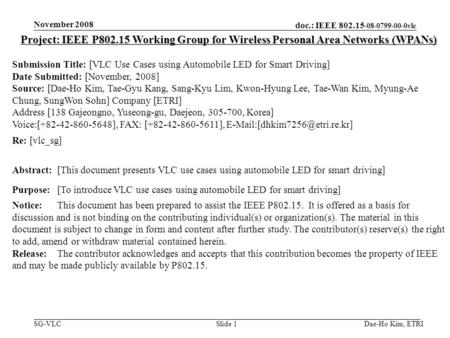 Doc.: IEEE 802.15 -08-0799-00-0vlc SG-VLC November 2008 Dae-Ho Kim, ETRISlide 1 Project: IEEE P802.15 Working Group for Wireless Personal Area Networks.