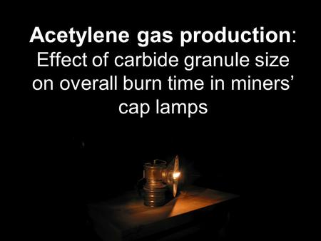 Question - What size of calcium carbide granule would result in the longest overall burn time in a carbide miner's lamp?