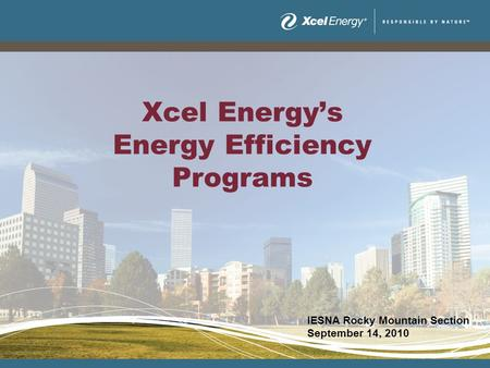 Xcel Energys Energy Efficiency Programs IESNA Rocky Mountain Section September 14, 2010.