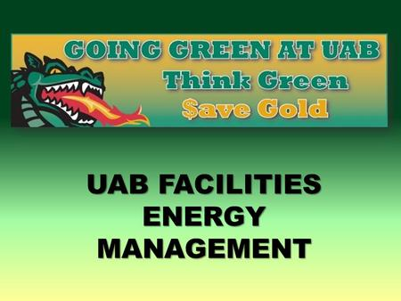 UAB FACILITIES ENERGY MANAGEMENT UAB FACILITIES DIVISION ENERGY MANAGEMENT DEPARTMENT CONSERVATION INITIATIVES ENERGY MANAGEMENT DEPARTMENT FACILITIES.