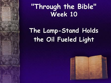 Through the Bible Week 10 The Lamp-Stand Holds the Oil Fueled Light.