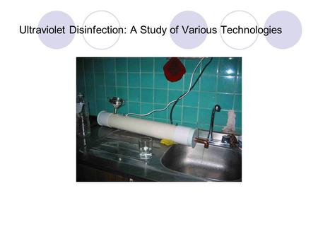 Ultraviolet Disinfection: A Study of Various Technologies.