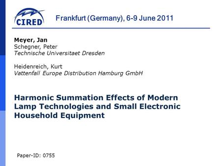Frankfurt (Germany), 6-9 June 2011 Paper-ID: 0755 Harmonic Summation Effects of Modern Lamp Technologies and Small Electronic Household Equipment Meyer,