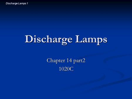 Discharge Lamps 1 Discharge Lamps Chapter 14 part2 1020C.