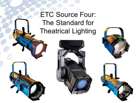 ETC Source Four: The Standard for Theatrical Lighting Source Four jr Source Four PARNel Revolution.