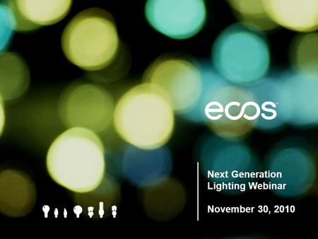 Next Generation Lighting Webinar Next Generation Lighting Webinar November 30, 2010.