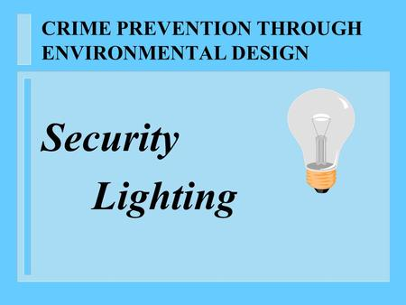 CRIME PREVENTION THROUGH ENVIRONMENTAL DESIGN Security Lighting.