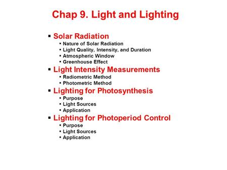 Chap 9. Light and Lighting Solar Radiation Nature of Solar Radiation Light Quality, Intensity, and Duration Atmospheric Window Greenhouse Effect Light.