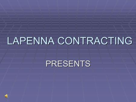 LAPENNA CONTRACTING PRESENTS.
