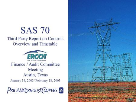 SAS 70 Third Party Report on Controls Overview and Timetable Finance / Audit Committee Meeting Austin, Texas January 14, 2003/ February 18, 2003.