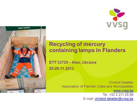 Recycling of mercury containing lamps in Flanders ETT 53729 – Kiev, Ukraine 25-26.11.2013 Christof Delatter Association of Flemish Cities and Municipalities.