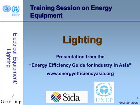 1 Training Session on Energy Equipment Lighting Presentation from the Energy Efficiency Guide for Industry in Asia www.energyefficiencyasia.org © UNEP.