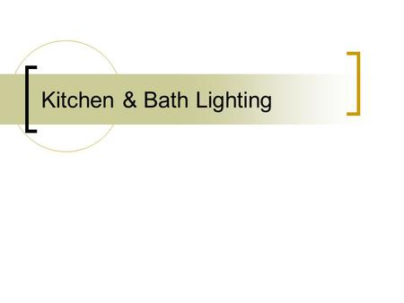 Kitchen & Bath Lighting. A good lighting design should: Look good – both people and design space Provide the proper amount of light in every room Be.