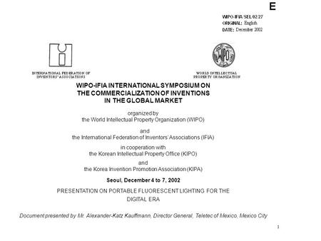 1 WIPO-IFIA INTERNATIONAL SYMPOSIUM ON THE COMMERCIALIZATION OF INVENTIONS IN THE GLOBAL MARKET organized by the World Intellectual Property Organization.