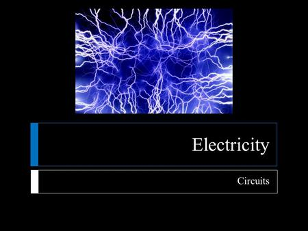 Electricity Circuits.