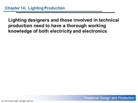 Theatrical Design and Production Chapter 14: Lighting Production © 2006 McGraw-Hill. All right reserved. Lighting designers and those involved in technical.