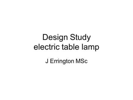 Design Study electric table lamp J Errington MSc.
