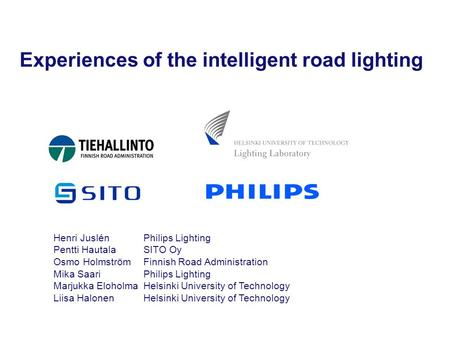 mika lighting. experiences of the intelligent road lighting henri jusln philips pentti hautala sito oy osmo holmstrm mika m
