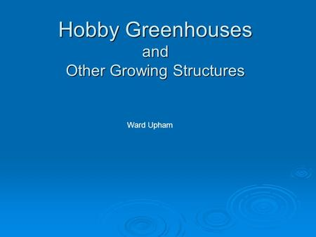 Hobby Greenhouses and Other Growing Structures Ward Upham.