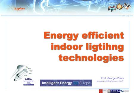 UMR 5213 Energy efficient indoor ligtihng technologies Prof. Georges Zissis