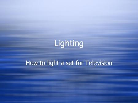 Lighting How to light a set for Television. Use Professional Terms Lighting Instrument: The device into which a lamp is installed to provide illumination.