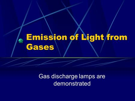 Emission of Light from Gases Gas discharge lamps are demonstrated.