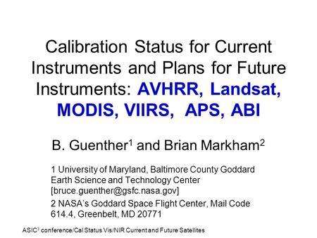 ASIC 3 conference/Cal Status Vis/NIR Current and Future Satellites Calibration Status for Current Instruments and Plans for Future Instruments: AVHRR,
