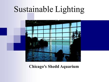 Sustainable Lighting Chicagos Shedd Aquarium. Cover Photo Photo by Cathy Walker-Steidinger and Delila Bane, Gibson City-Melvin-Sibley (IL) Community Unit.