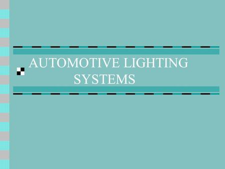 AUTOMOTIVE LIGHTING SYSTEMS. Question # 1 How many light bulbs are on a modern vehicle? Taillights – 8 Front – 6 Side - 4 Interior – 15 IP & Controls.