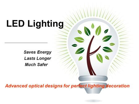 LED Lighting Saves Energy Lasts Longer Much Safer Advanced optical designs for perfect lighting decoration.