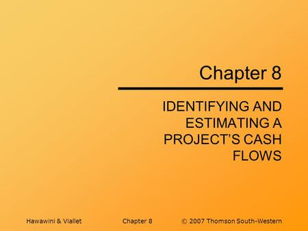 Hawawini & VialletChapter 8© 2007 Thomson South-Western Chapter 8 IDENTIFYING AND ESTIMATING A PROJECTS CASH FLOWS.