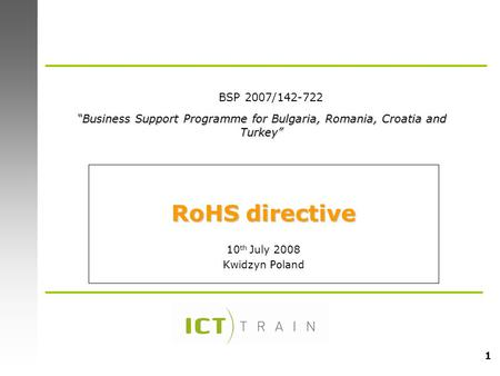 1 RoHS directive 10 th July 2008 Kwidzyn Poland Business Support Programme for Bulgaria, Romania, Croatia and TurkeyBusiness Support Programme for Bulgaria,