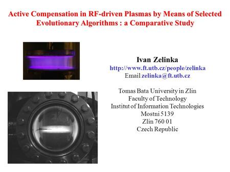 Active Compensation in RF-driven <strong>Plasmas</strong> by Means of Selected Evolutionary Algorithms : a Comparative Study Ivan Zelinka