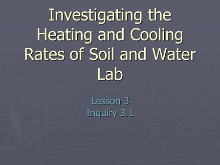 Investigating the Heating and Cooling Rates of Soil and Water Lab Lesson 3 Inquiry 3.1.