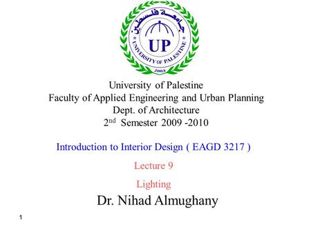 111 Dr. Nihad Almughany University of Palestine Faculty of Applied Engineering and Urban Planning Dept. of Architecture 2 nd Semester 2009 -2010 Introduction.
