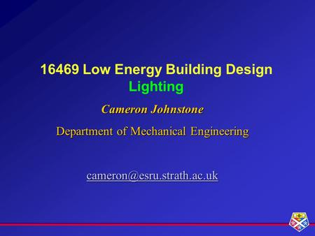 16469 Low Energy Building Design Lighting Cameron Johnstone Department of Mechanical Engineering