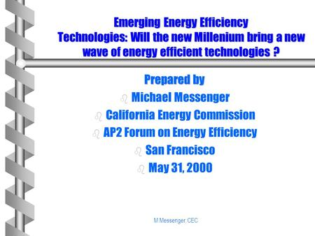 M Messenger, CEC Emerging Energy Efficiency Technologies: Will the new Millenium bring a new wave of energy efficient technologies ? Prepared by b b Michael.