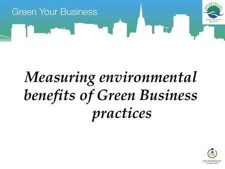Measuring environmental benefits of Green Business practices.